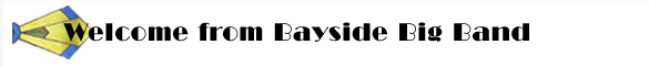 Welcome to Bayside Big Band's Website